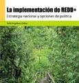 La implementación de REDD+: estrategia nacional y opciones de política