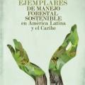 Casos Ejemplares de Manejo Forestal Sostenible en América Latina y El Caribe